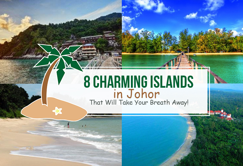 8 Charming Islands In Johor That Will Take Your Breath Away Johor Now