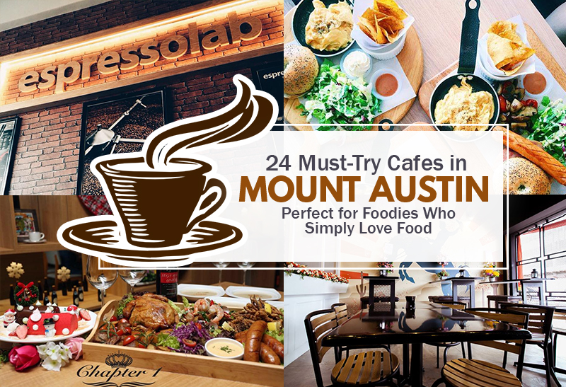 24 Must Try Cafes In Mount Austin Perfect For Foodies Who Simply