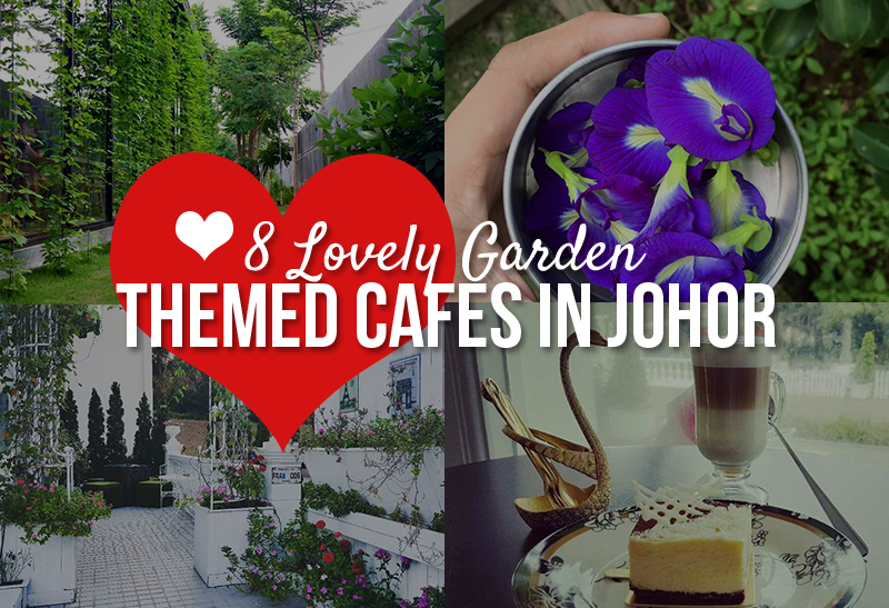 8 Lovely Garden Themed Cafes in Johor JOHOR NOW