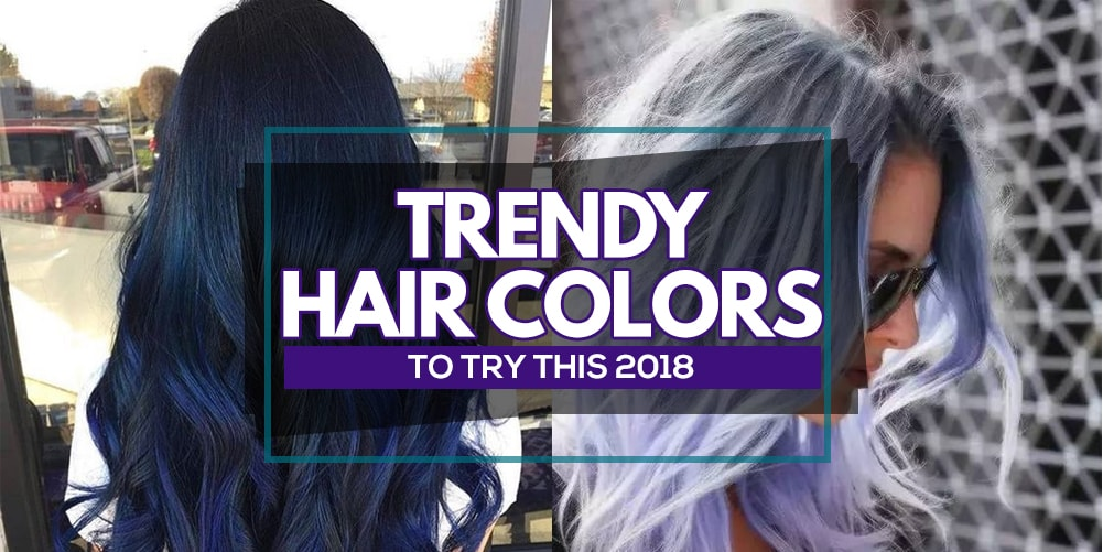 Flaunt A New Fabulous Look This 2018 With These Awesome Hair Colors